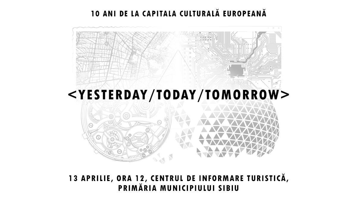 Expoziție: Yesterday / Today / Tomorrow