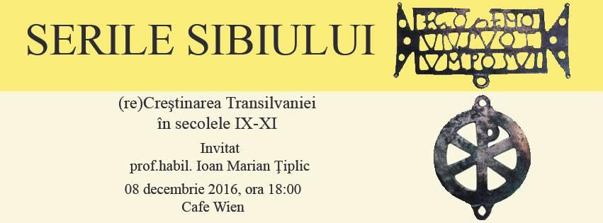 Serile Sibiului: (re)Creştinarea Transilvaniei în secolele IX-XI